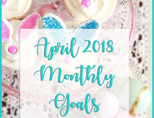 April 2018 Goals – Personal & Professional