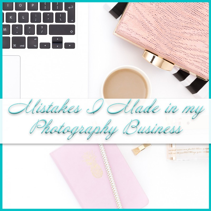 Mistakes I Made In My Photography Business