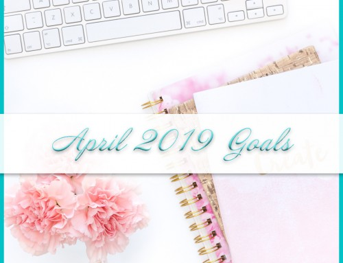 April 2019 Goals List | Personal & Professional