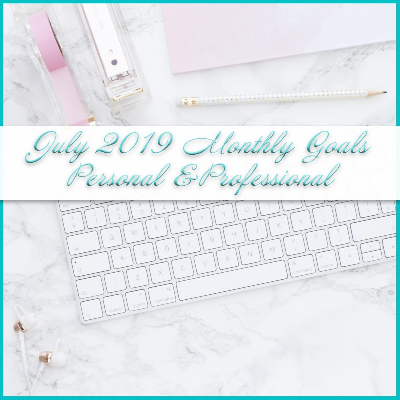 July 2019 Personal and Professional Goals